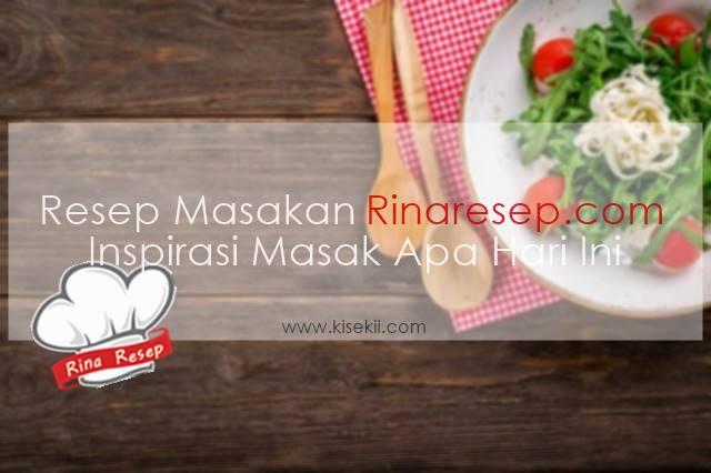 Resep Masakan Rinaresep.com
