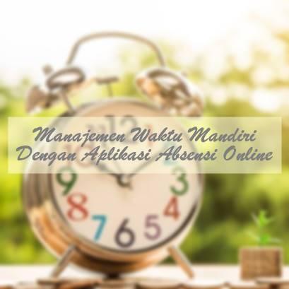 Manajemen Waktu Mandiri dengan Aplikasi Absensi Online