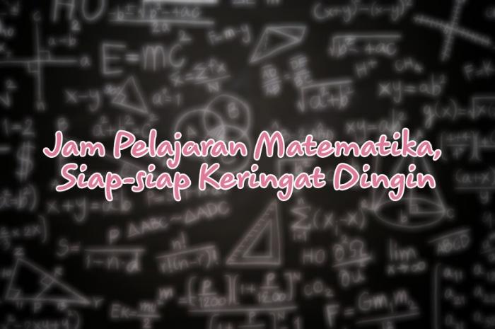 Jam-Pelajaran-Matematika-Siap-siap-Keringat-Dingin