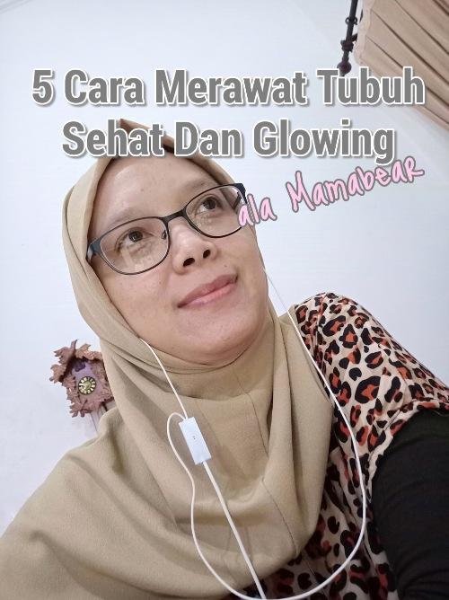 5-Cara-Merawat-Tubuh-Sehat-Dan-Glowing-Ala-Mamabear
